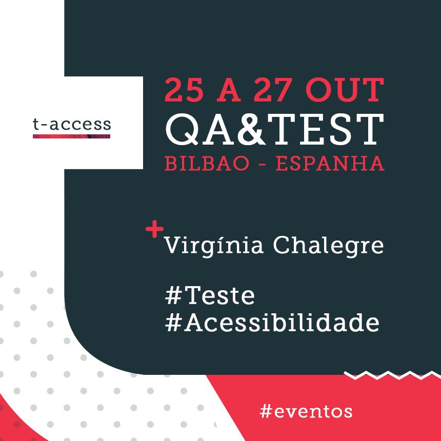 A imagem possui um layout com uma forma de t, da t-access, com os tons da empresa (vermelho, cinza e branco) e com os dizeres: 25 a 27 Out / QA&TEST / Bilbao - Espanha / Virgínia Chalegre